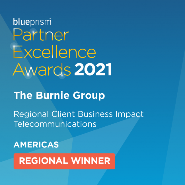 Blue background with text: Blue Prism Partner Excellence Awards 2021 The Burnie Group Regional Client Business Impact Telecommunications Americas: Regional Winner